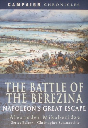 The Battle of the Berezina - Napoleon's Great Escape, by Alexander Mikaberidze